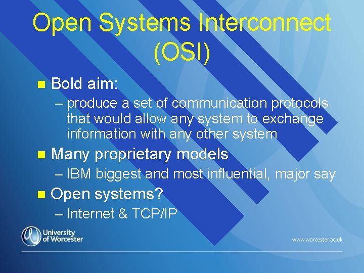Open Systems Interconnect (OSI) n Bold aim: – produce a set of communication protocols