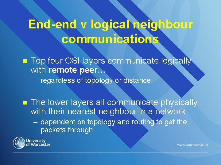 End-end v logical neighbour communications n Top four OSI layers communicate logically with remote