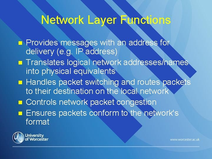 Network Layer Functions n n n Provides messages with an address for delivery (e.