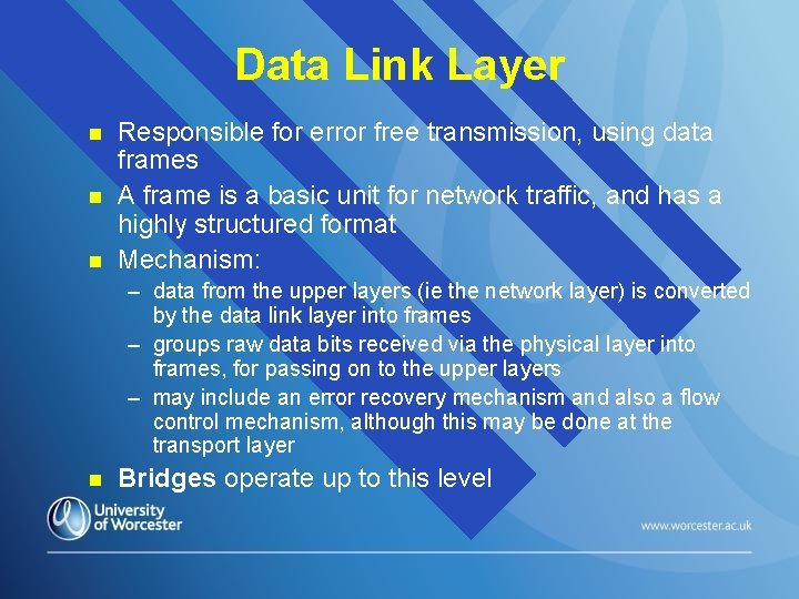 Data Link Layer n n n Responsible for error free transmission, using data frames