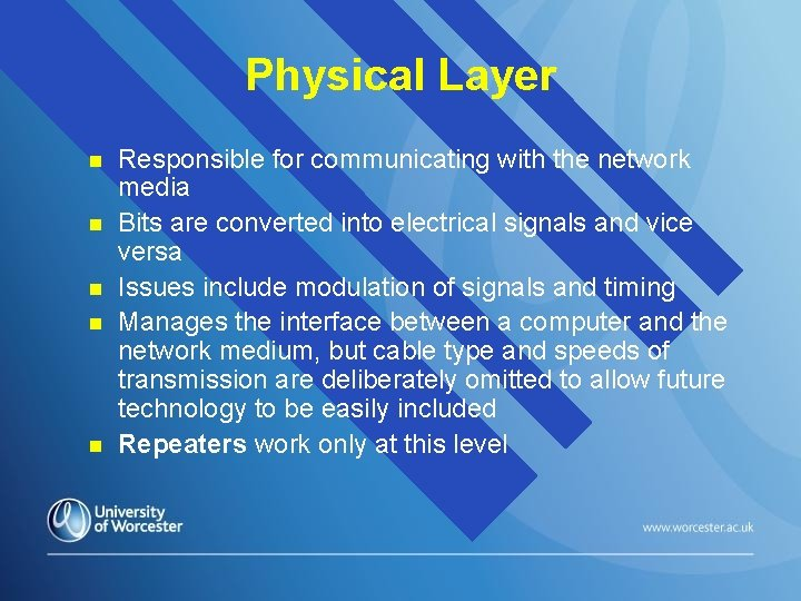 Physical Layer n n n Responsible for communicating with the network media Bits are