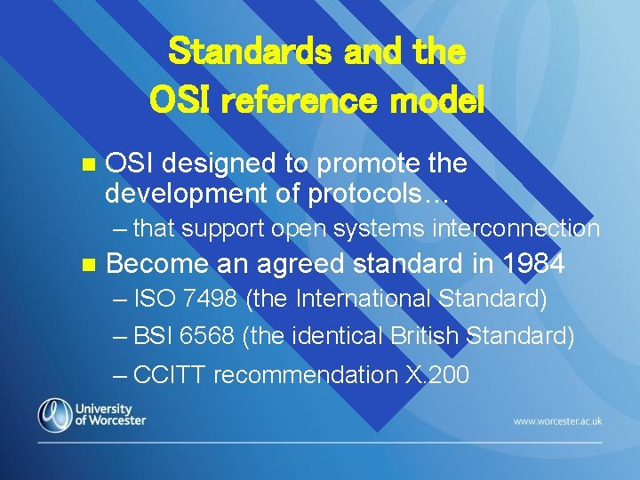 Standards and the OSI reference model n OSI designed to promote the development of