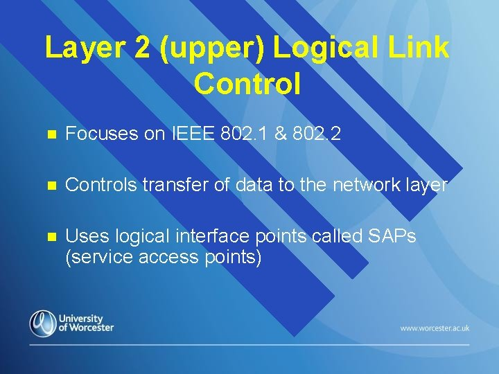 Layer 2 (upper) Logical Link Control n Focuses on IEEE 802. 1 & 802.