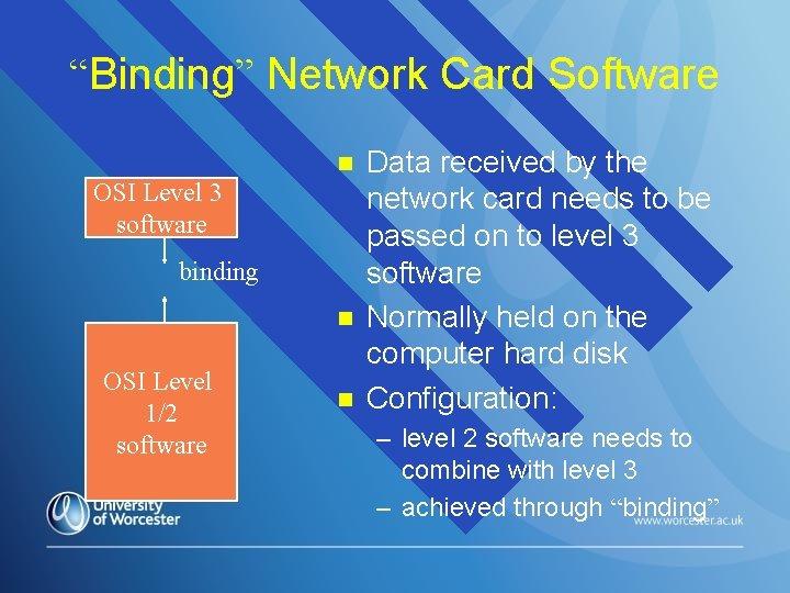 """Binding"" Network Card Software n OSI Level 3 software binding n OSI Level 1/2"