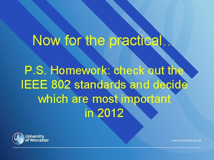 Now for the practical… P. S. Homework: check out the IEEE 802 standards and