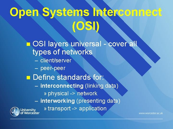 Open Systems Interconnect (OSI) n OSI layers universal - cover all types of networks