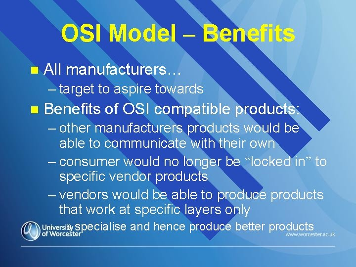 OSI Model – Benefits n All manufacturers… – target to aspire towards n Benefits