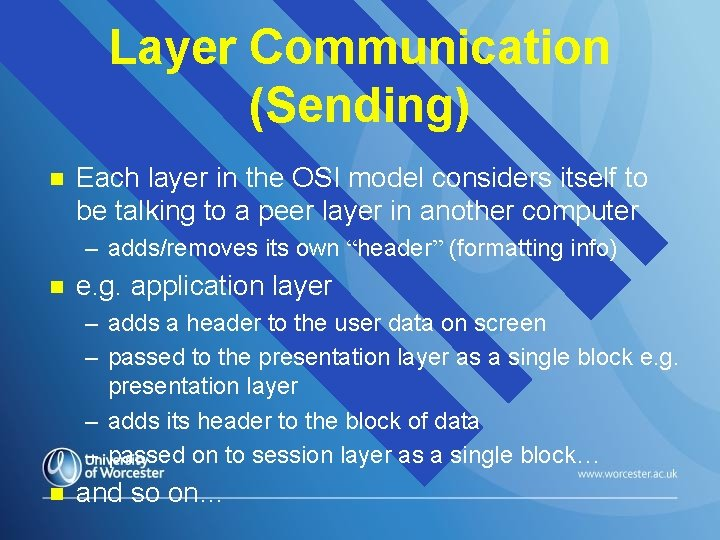 Layer Communication (Sending) n Each layer in the OSI model considers itself to be