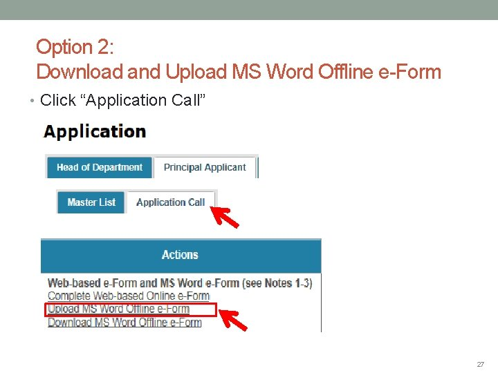 """Option 2: Download and Upload MS Word Offline e-Form • Click """"Application Call"""" 27"""