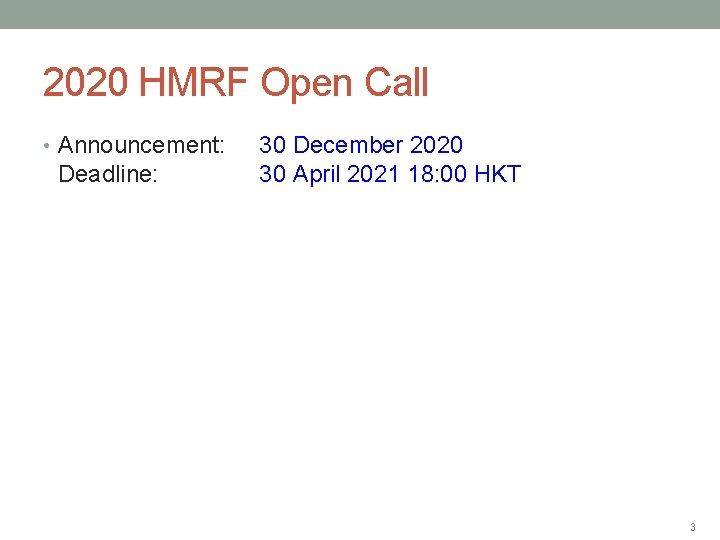 2020 HMRF Open Call • Announcement: Deadline: 30 December 2020 30 April 2021 18: