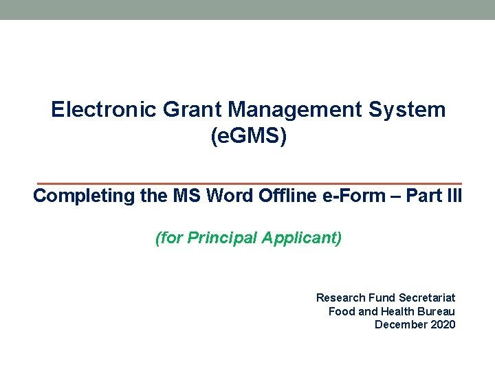 Electronic Grant Management System (e. GMS) Completing the MS Word Offline e-Form – Part