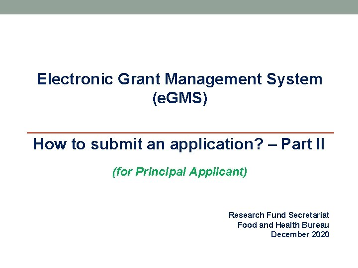 Electronic Grant Management System (e. GMS) How to submit an application? – Part II