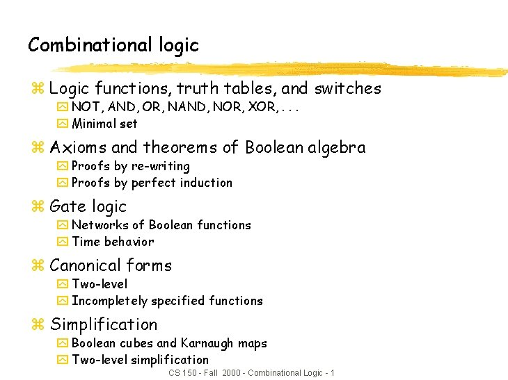 Combinational logic z Logic functions, truth tables, and switches y NOT, AND, OR, NAND,