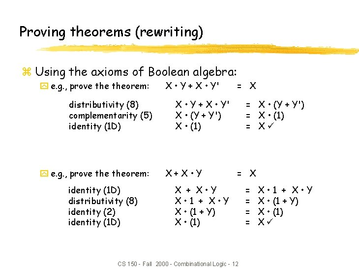 Proving theorems (rewriting) z Using the axioms of Boolean algebra: y e. g. ,