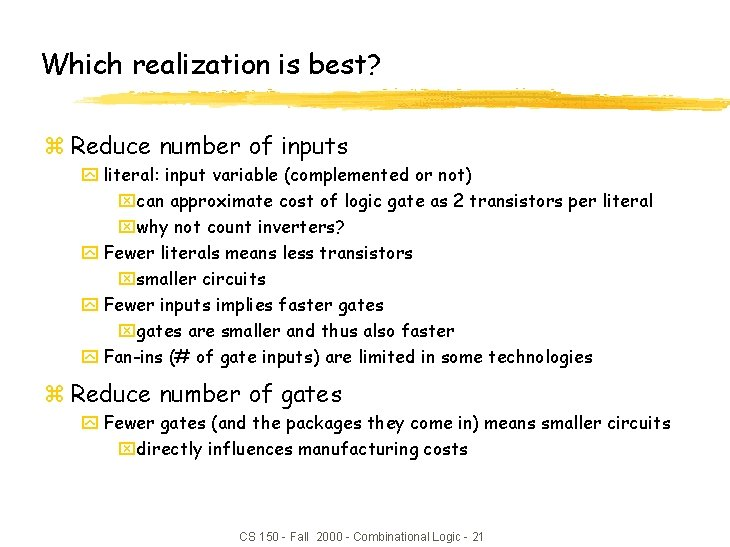 Which realization is best? z Reduce number of inputs y literal: input variable (complemented
