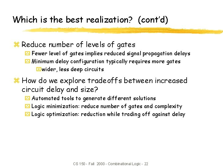 Which is the best realization? (cont'd) z Reduce number of levels of gates y