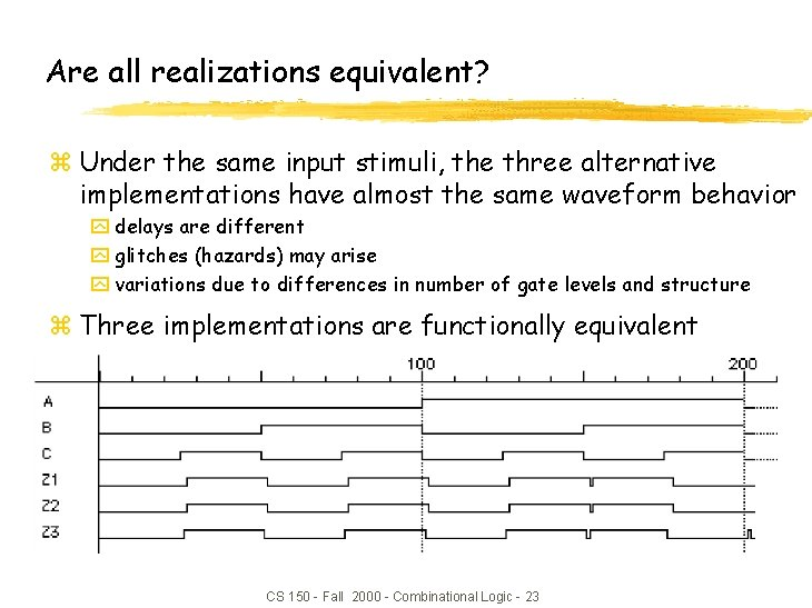 Are all realizations equivalent? z Under the same input stimuli, the three alternative implementations