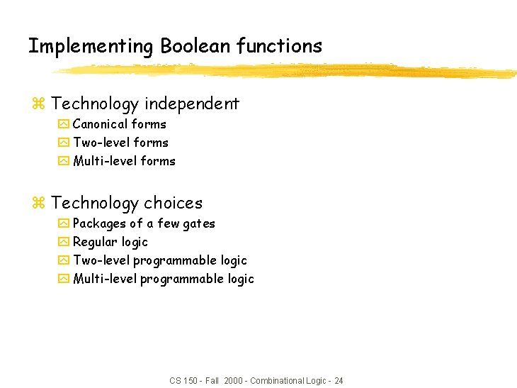 Implementing Boolean functions z Technology independent y Canonical forms y Two-level forms y Multi-level