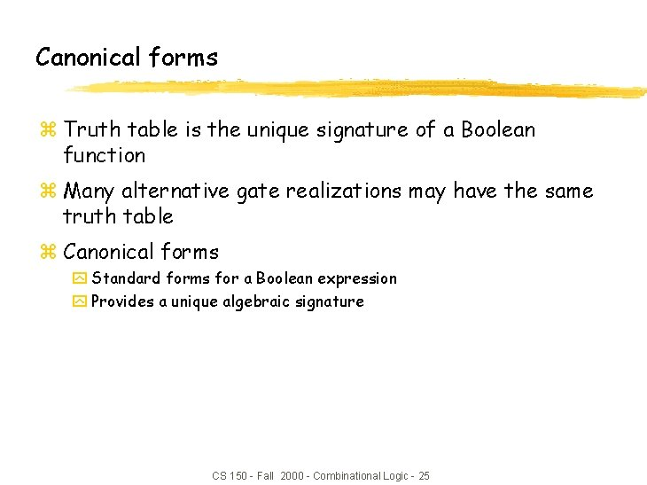 Canonical forms z Truth table is the unique signature of a Boolean function z