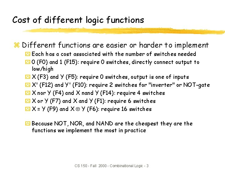 Cost of different logic functions z Different functions are easier or harder to implement