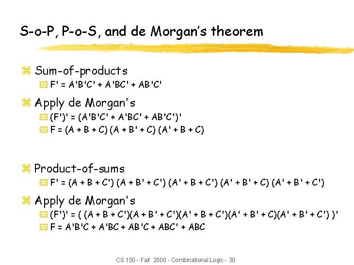 S-o-P, P-o-S, and de Morgan's theorem z Sum-of-products y F' = A'B'C' + A'BC'