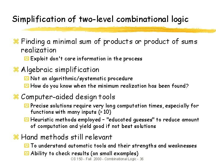 Simplification of two-level combinational logic z Finding a minimal sum of products or product