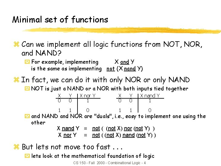 Minimal set of functions z Can we implement all logic functions from NOT, NOR,