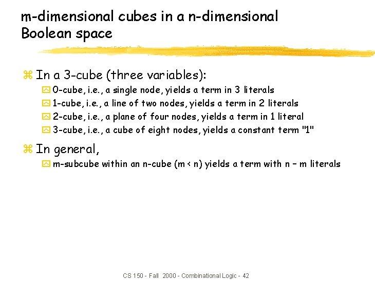 m-dimensional cubes in a n-dimensional Boolean space z In a 3 -cube (three variables):