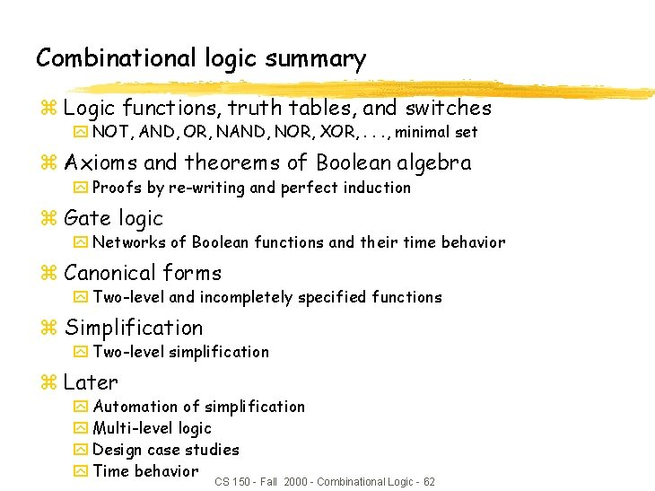 Combinational logic summary z Logic functions, truth tables, and switches y NOT, AND, OR,