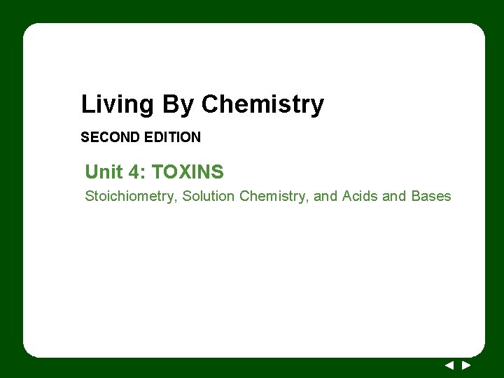 Living By Chemistry SECOND EDITION Unit 4: TOXINS Stoichiometry, Solution Chemistry, and Acids and