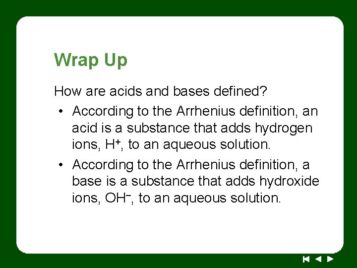 Wrap Up How are acids and bases defined? • According to the Arrhenius definition,