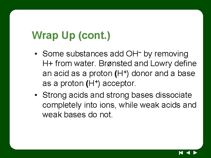 Wrap Up (cont. ) • Some substances add OH– by removing H+ from water.