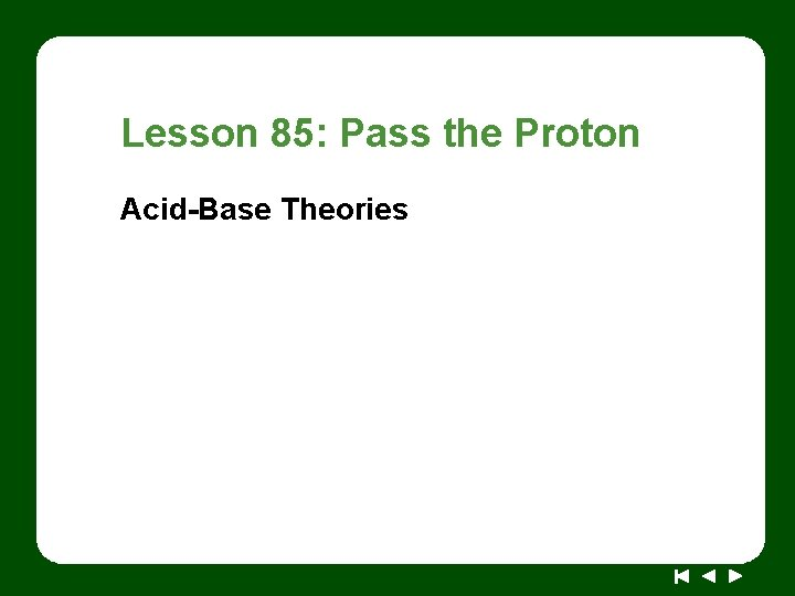 Lesson 85: Pass the Proton Acid-Base Theories