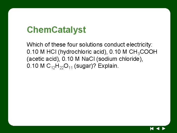 Chem. Catalyst Which of these four solutions conduct electricity: 0. 10 M HCl (hydrochloric