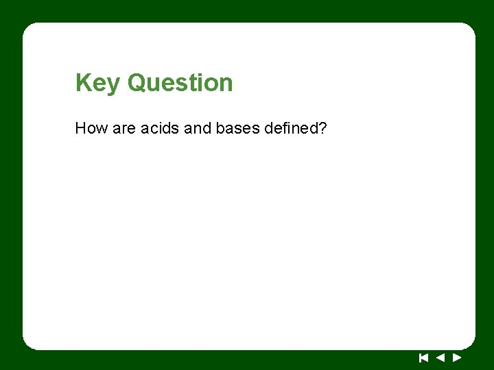 Key Question How are acids and bases defined?