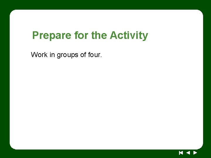 Prepare for the Activity Work in groups of four.