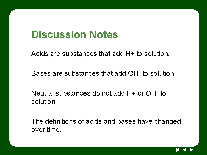 Discussion Notes Acids are substances that add H+ to solution. Bases are substances that