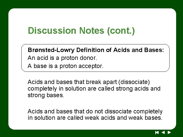 Discussion Notes (cont. ) Brønsted-Lowry Definition of Acids and Bases: An acid is a