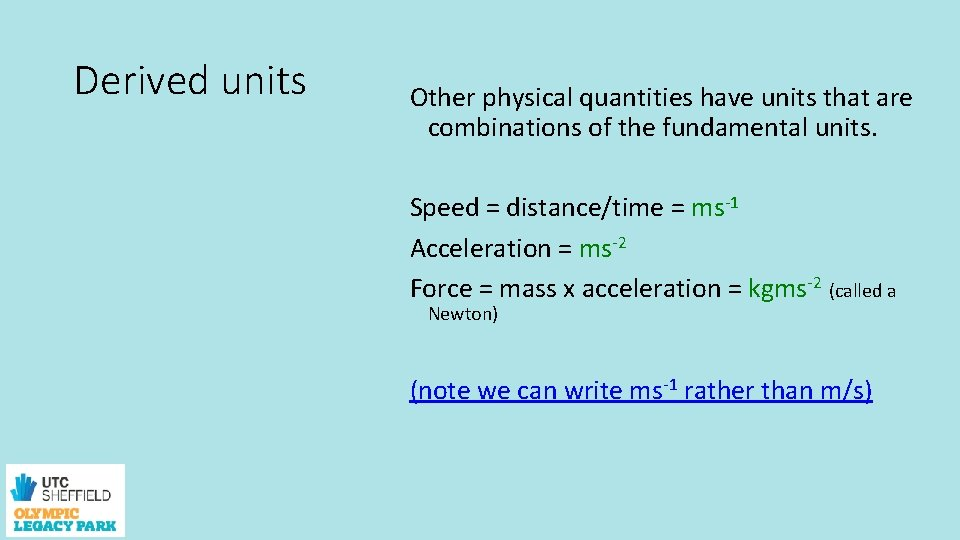 Derived units Other physical quantities have units that are combinations of the fundamental units.