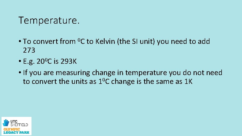 Temperature. • To convert from 0 C to Kelvin (the SI unit) you need