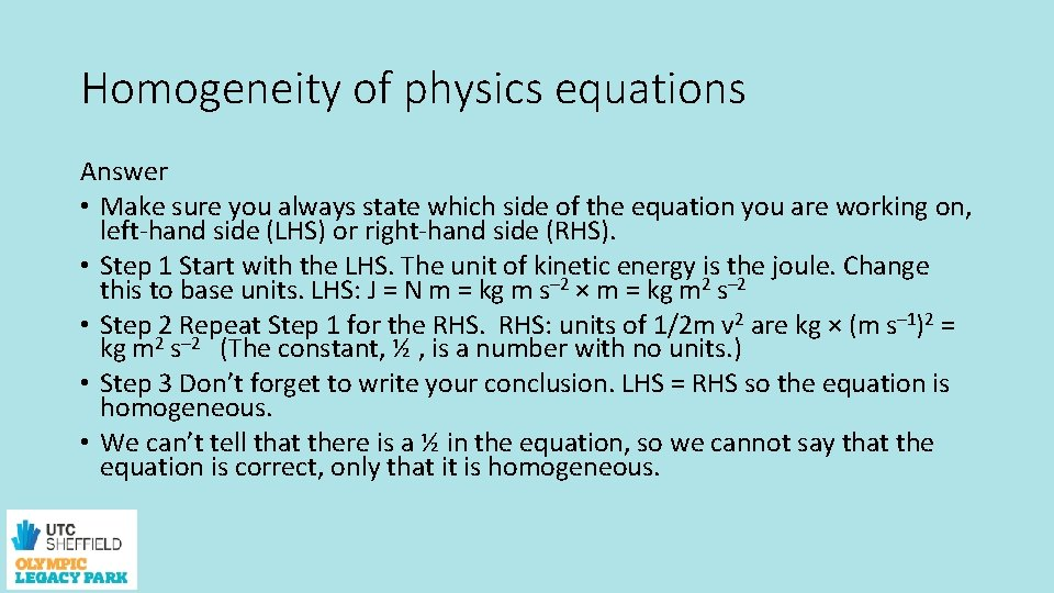 Homogeneity of physics equations Answer • Make sure you always state which side of