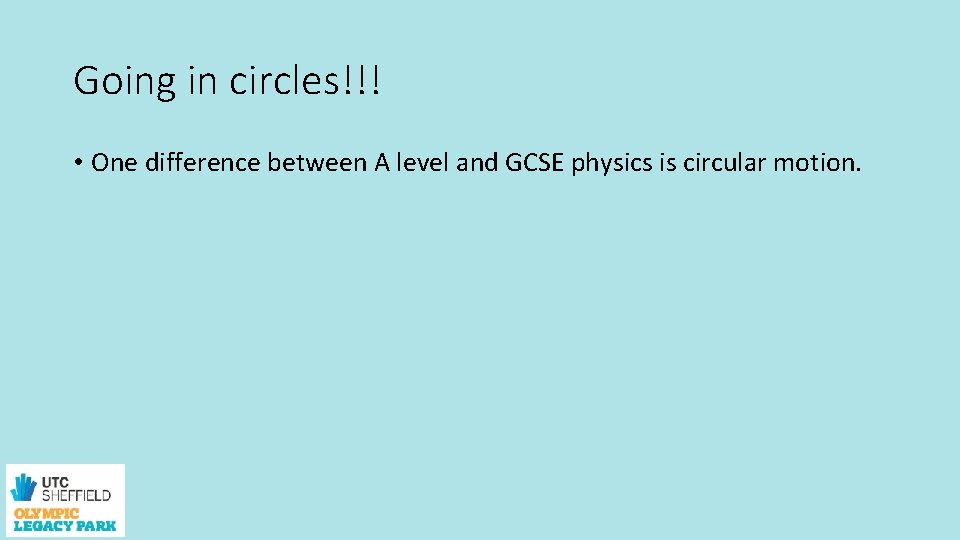 Going in circles!!! • One difference between A level and GCSE physics is circular