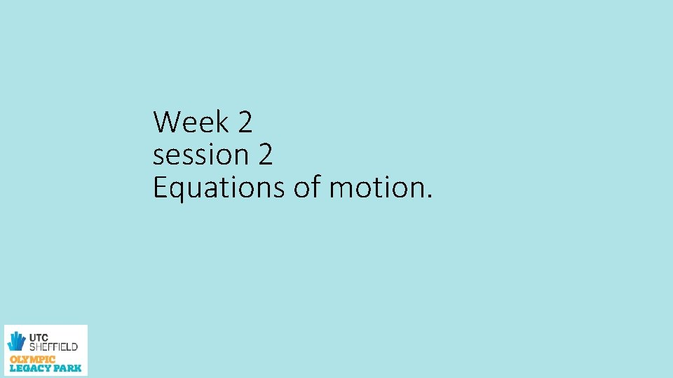 Week 2 session 2 Equations of motion.
