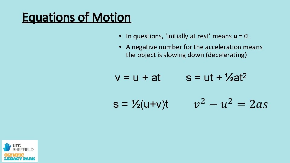 Equations of Motion • In questions, 'initially at rest' means u = 0. •
