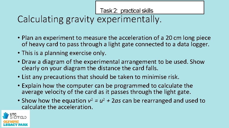 Task 2: practical skills Calculating gravity experimentally. • Plan an experiment to measure the