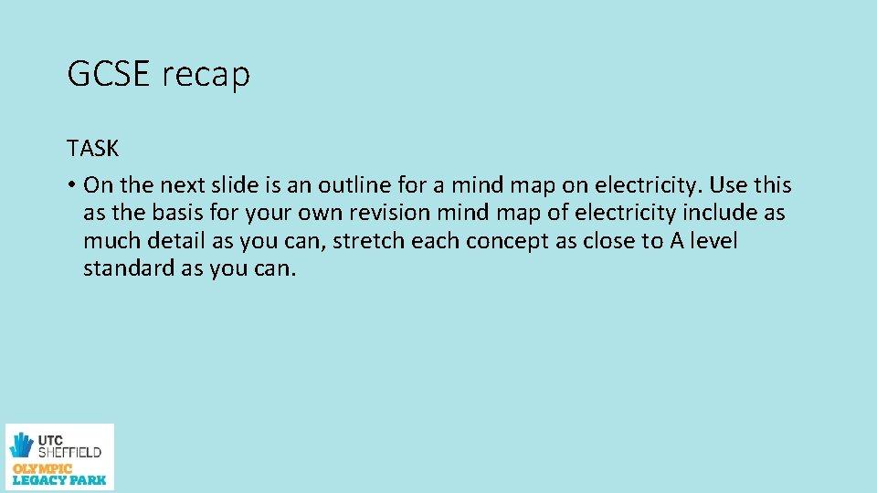 GCSE recap TASK • On the next slide is an outline for a mind