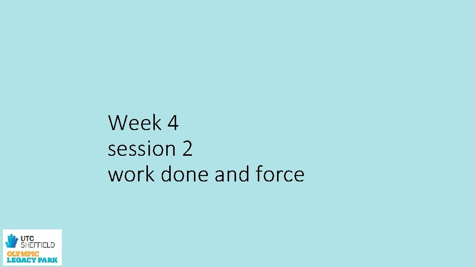Week 4 session 2 work done and force