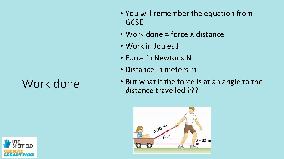 Work done • You will remember the equation from GCSE • Work done =