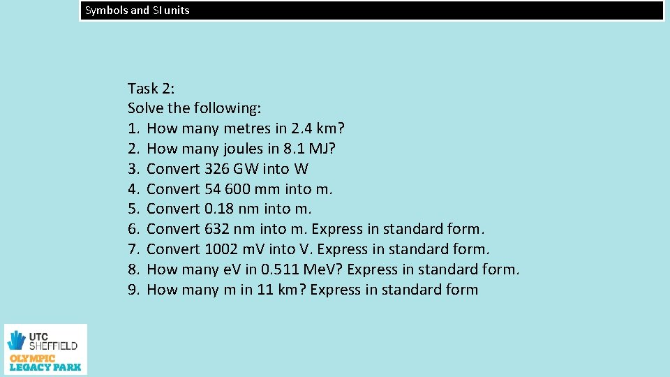 Symbols and SI units Task 2: Solve the following: 1. How many metres in