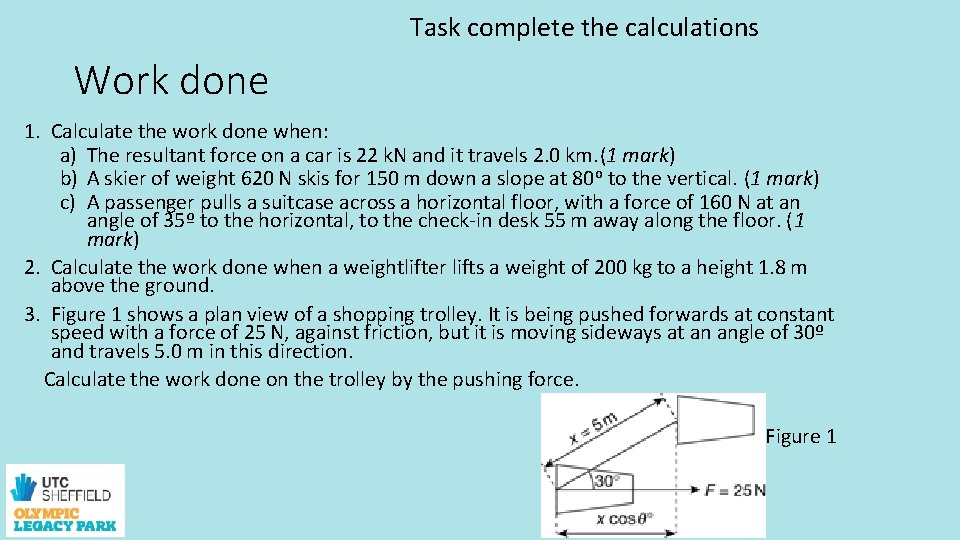 Task complete the calculations Work done 1. Calculate the work done when: a) The